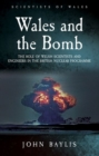 Wales and the Bomb : The Role of Welsh Scientists and Engineers in the UK Nuclear Programme - Book
