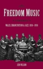 Freedom Music : Wales, Emancipation and Jazz 1850-1950 - Book