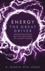 Energy, the Great Driver : Seven Revolutions and the Challenges of Climate Change - Book
