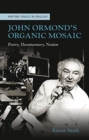John Ormond's Organic Mosaic : Poetry, Documentary, Nation - Book