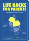 Life Hacks for Parents : Handy Hints To Make Life Easier - Book