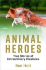 Animal Heroes : True Stories of Extraordinary Creatures - Book