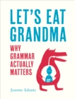 Let's Eat Grandma : Everything You Need to Know About Grammar - Book