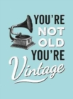You're Not Old, You're Vintage - Book