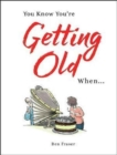 You Know You're Getting Old When... - Book