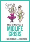 How to Survive a Midlife Crisis : Tongue-In-Cheek Advice and Cheeky Illustrations about Being Middle-aged - Book
