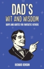 Dad's Wit and Wisdom : Quips and Quotes for Fantastic Fathers - Book