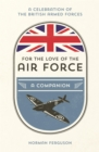 For the Love of the Air Force : A Celebration of the British Armed Forces - Book