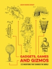 Gadgets, Games and Gizmos : 122 Inventions That Changed the World - Book