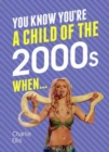 You Know You're a Child of the 2000s When... - Book