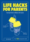 Life Hacks for Parents : Handy Hints To Make Life Easier - eBook