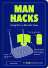 Man Hacks : Handy Hints to Make Life Easier - Book