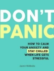 Don't Panic : How to Calm Your Anxiety and Stay Chilled When Life Gets Stressful - Book