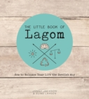 The Little Book of Lagom : How to Balance Your Life the Swedish Way - Book