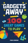 Gadgets Away : 100 Games To Play With The Family - Book