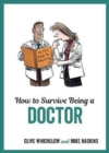 How to Survive Being a Doctor : Tongue-In-Cheek Advice and Cheeky Illustrations about Being a Doctor - Book