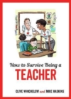 How to Survive Being a Teacher : Tongue-In-Cheek Advice and Cheeky Illustrations about Being a Teacher - Book