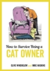 How to Survive Being a Cat Owner : Tongue-In-Cheek Advice and Cheeky Illustrations about Being a Cat Owner - Book