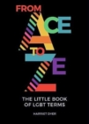 From Ace to Ze : The Little Book of LGBT Terms - Book