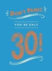 Don't Panic, You're Only 30! : Quips and Quotes on Getting Older - Book