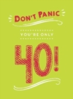 Don't Panic, You're Only 40! : Quips and Quotes on Getting Older - Book