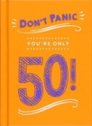 Don't Panic, You're Only 50! : Quips and Quotes on Getting Older - Book