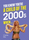 You Know You're A Child of the 2000s When... - eBook
