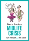 How to Survive a Midlife Crisis : Tongue-In-Cheek Advice and Cheeky Illustrations about Being Middle-Aged - eBook