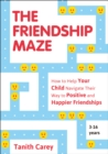 The Friendship Maze : How to Help Your Child Navigate Their Way to Positive and Happier Friendships - Book