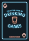 The Little Book of Drinking Games : The Weirdest, Most-Fun and Best-Loved Party Games from Around the World - eBook