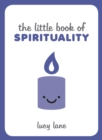 The Little Book of Spirituality : Tips, Techniques and Quotes to Help You Find Inner Peace - Book