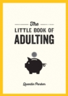 The Little Book of Adulting : Your Guide to Living Like a Real Grown-Up - Book