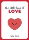 The Little Book of Love : Tips, Techniques and Quotes to Help You Spark Romance - Book
