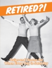 Retired?! : Quips and Quotes For When Every Day is Saturday - Book