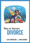 How to Survive Divorce : Tongue-in-Cheek Advice and Cheeky Illustrations about Separating From Your Partner - Book