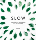 Slow : Finding Peace and Purpose in a Hectic World - Book