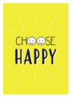 Choose Happy : Quotes and Statements for a Brighter Life - Book
