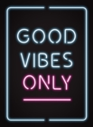 Good Vibes Only : Quotes and Statements to Help You Radiate Positivity - Book
