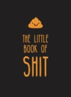The Little Book of Shit : A Celebration of Everybody's Favourite Expletive - Book