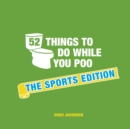 52 Things to Do While You Poo : The Sports Edition - eBook