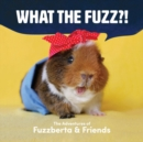 What the Fuzz?! : The Adventures of Fuzzberta and Friends - eBook