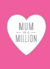Mum in a Million : The Perfect Gift to Give to Your Mum - Book