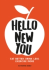 Hello New You : Eat Better, Drink Less, Exercise More - Book
