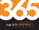 365 Ways to Be Inspired : Inspiration and Motivation for Every Day - Book