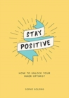 Stay Positive : How to Unlock Your Inner Optimist - Book