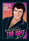 What Would the Hoff Do? : Un-Hoff-icial Life Lessons from David Hasselhoff - Book
