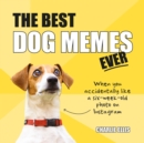 The Best Dog Memes Ever : The Funniest Relatable Memes as Told by Dogs - Book