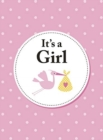 It's a Girl : The Perfect Gift for Parents of a Newborn Baby Daughter - Book