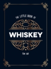 The Little Book of Whisky : The Perfect Gift for Lovers of the Water of Life - Book