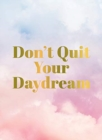 Don't Quit Your Daydream : Inspiration for Daydream Believers - Book